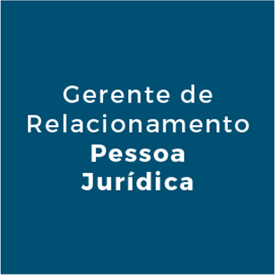 Gerente de Relacionamento Pessoa Jurídica