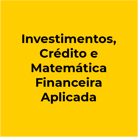 Investimentos, Crédito e Matemática Financeira Aplicada